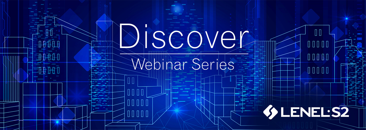 The LenelS2 Discover Webinar Series offers brief, half-hour sessions designed to easily fit into your schedule. The series includes a wide range of topics relevant to value-added resellers, end users and security consultants.